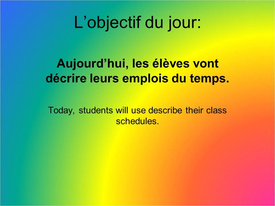 Aujourd'hui, les élèves vont décrire leurs emplois du temps.