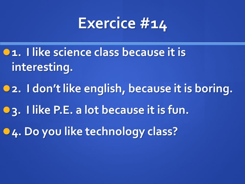 Exercice #14 1. I like science class because it is interesting.