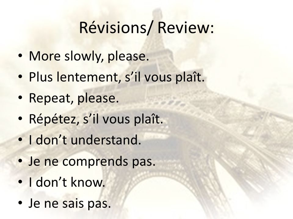Révisions/ Review: More slowly, please.