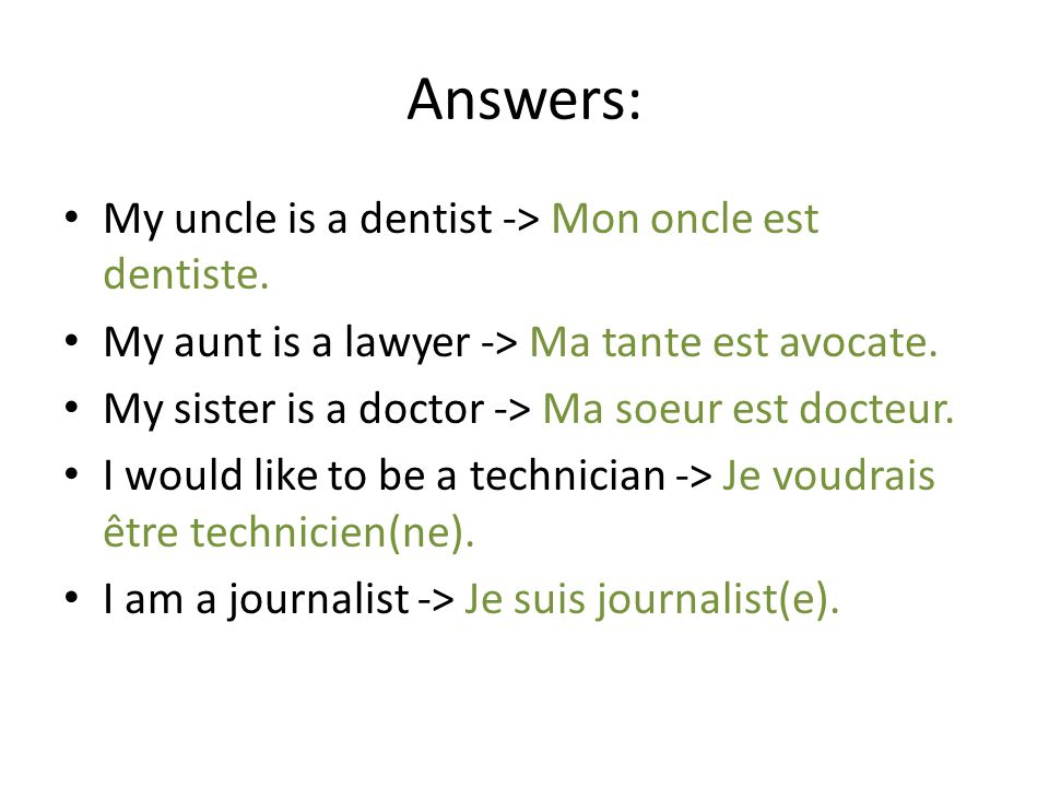 Answers: My uncle is a dentist -> Mon oncle est dentiste.