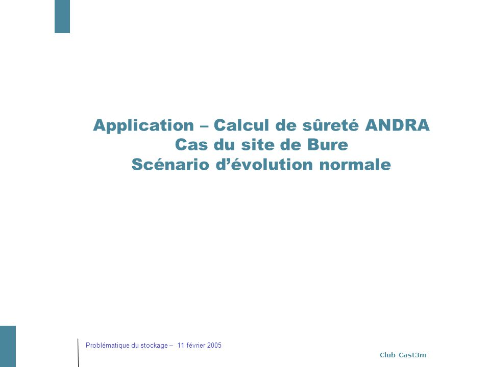 Application – Calcul de sûreté ANDRA Cas du site de Bure Scénario d'évolution normale