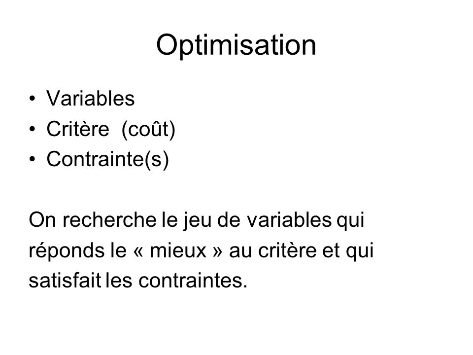 Optimisation Variables Critère (coût) Contrainte(s)