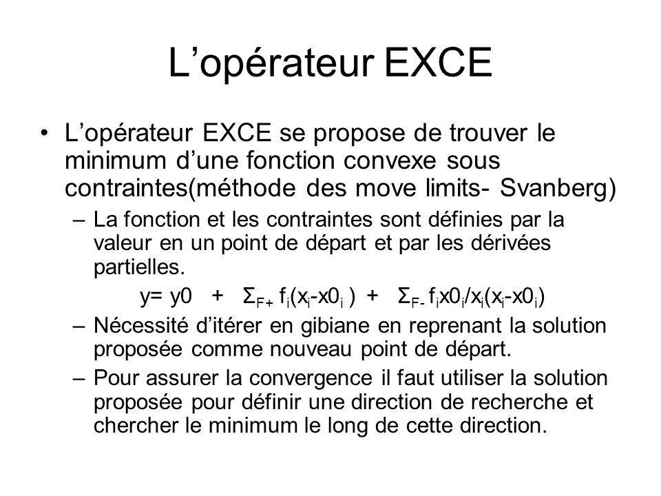 L'opérateur EXCE L'opérateur EXCE se propose de trouver le minimum d'une fonction convexe sous contraintes(méthode des move limits- Svanberg)