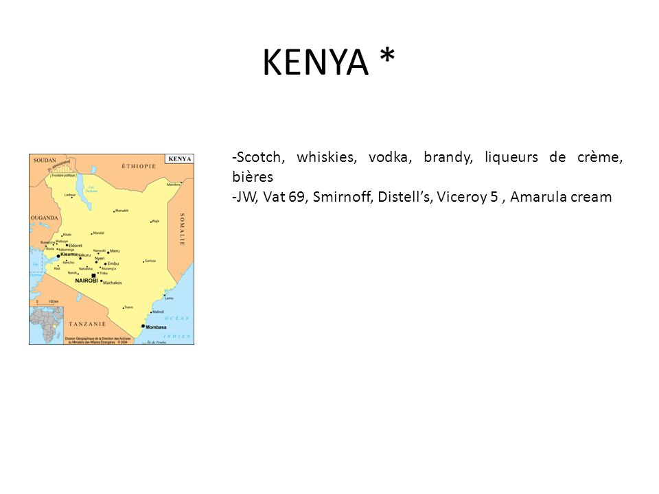 KENYA * -Scotch, whiskies, vodka, brandy, liqueurs de crème, bières