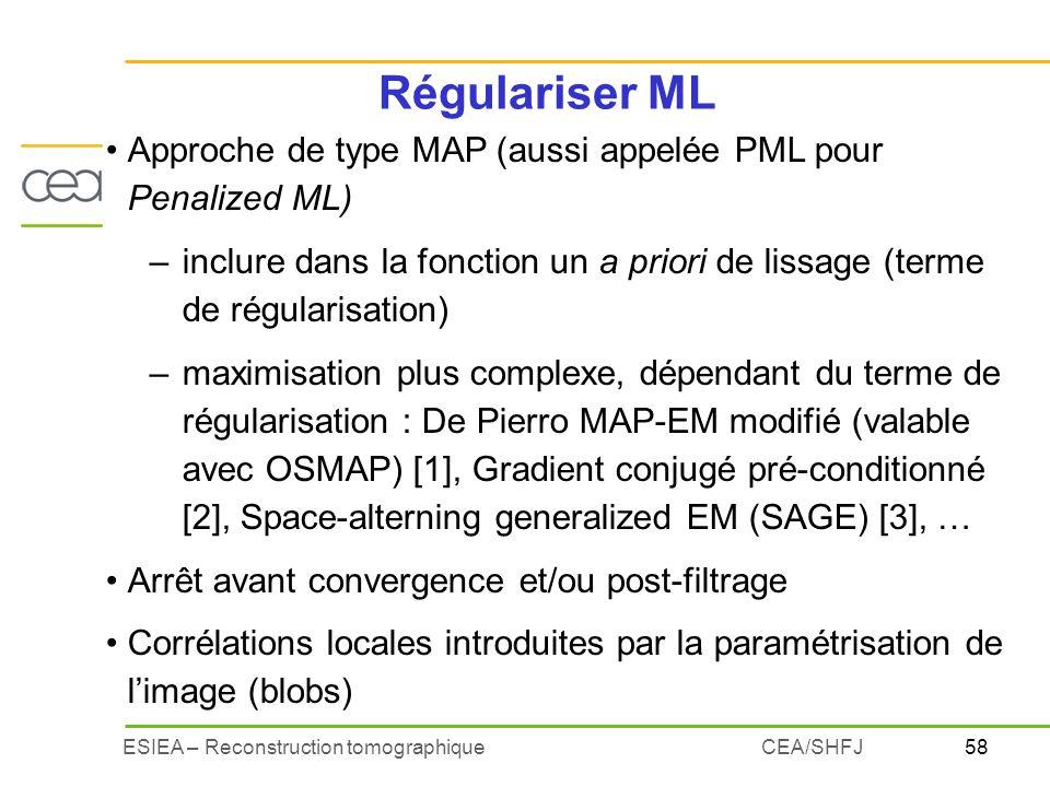 Régulariser ML Approche de type MAP (aussi appelée PML pour Penalized ML) inclure dans la fonction un a priori de lissage (terme de régularisation)