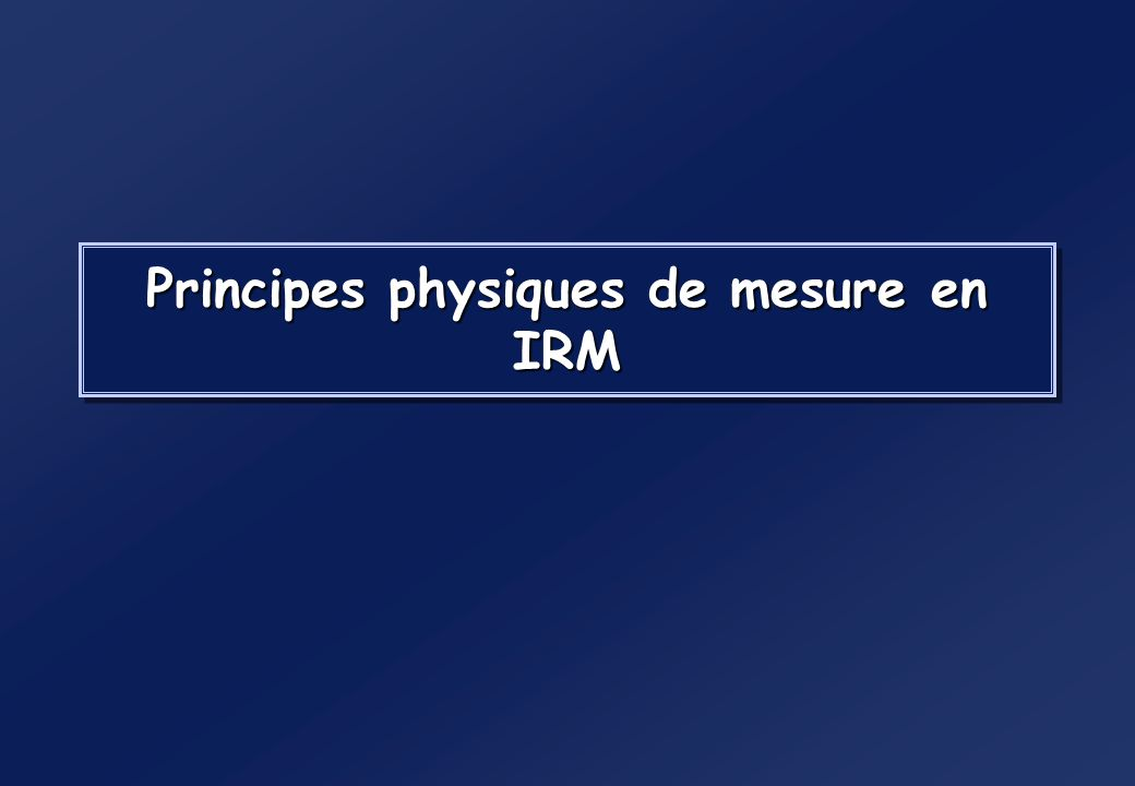 Principes physiques de mesure en IRM