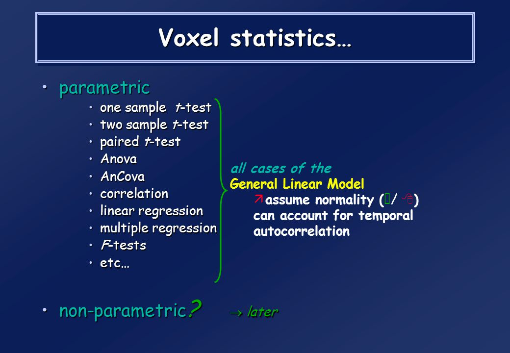 Voxel statistics… parametric non-parametric  later one sample t-test