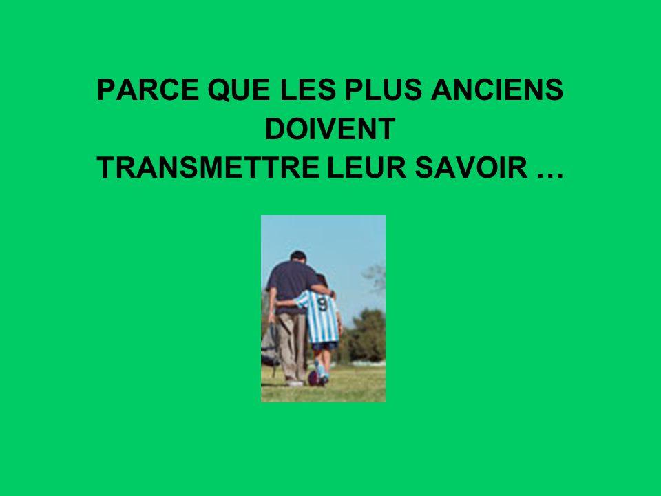 PARCE QUE LES PLUS ANCIENS TRANSMETTRE LEUR SAVOIR …