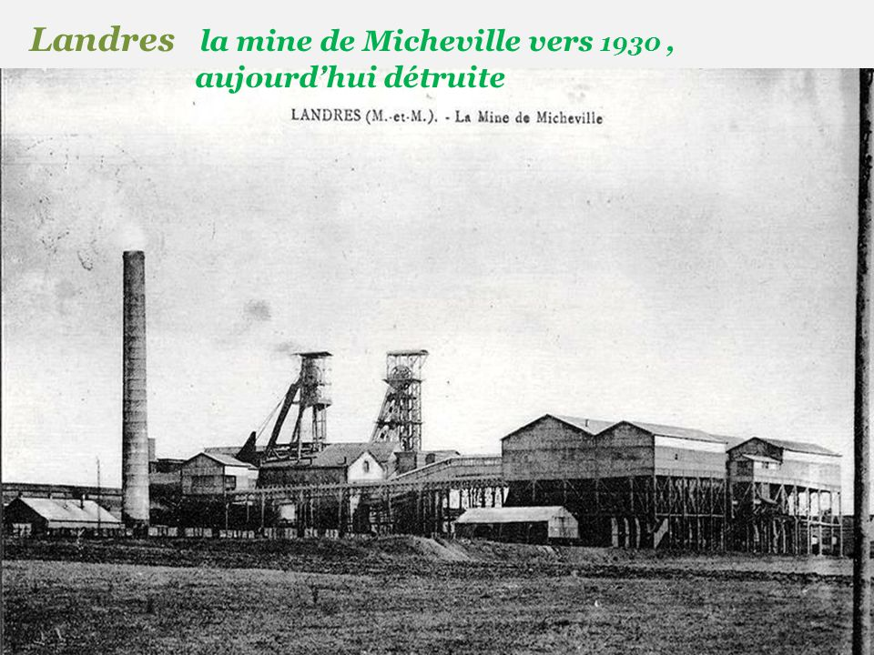 Landres la mine de Micheville vers 1930 , . aujourd'hui détruite