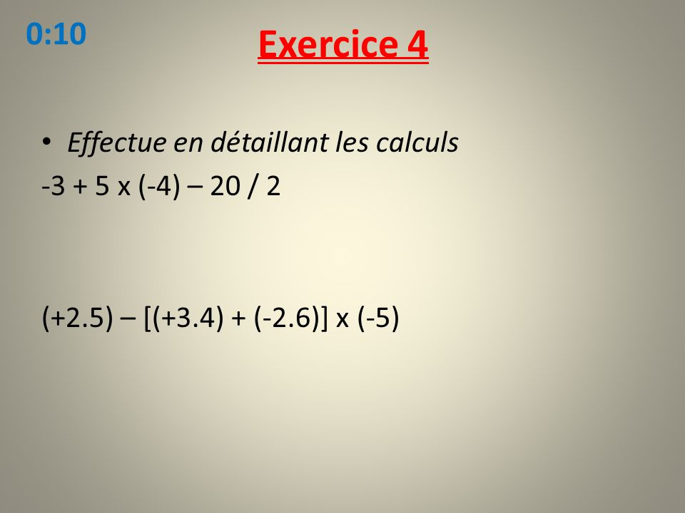 Exercice 4 0:10 Effectue en détaillant les calculs