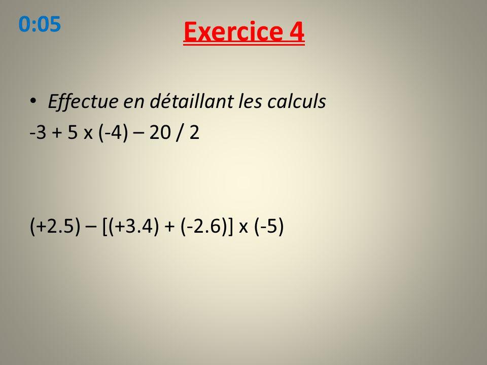 Exercice 4 0:05 Effectue en détaillant les calculs