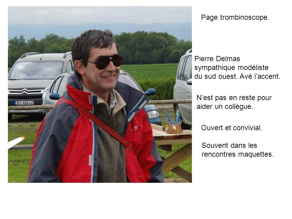Page trombinoscope. Pierre Delmas. sympathique modéliste. du sud ouest. Avé l'accent. N'est pas en reste pour.