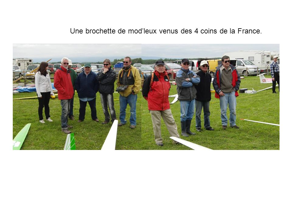 Une brochette de mod'leux venus des 4 coins de la France.
