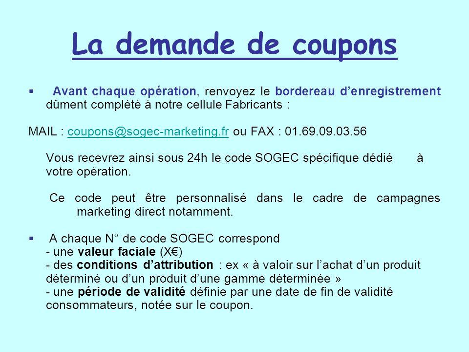 La demande de coupons Avant chaque opération, renvoyez le bordereau d'enregistrement dûment complété à notre cellule Fabricants :