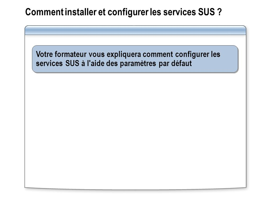 Comment installer et configurer les services SUS