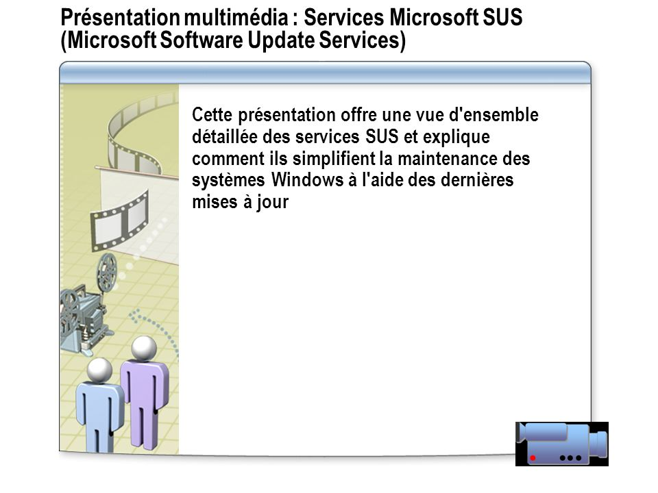 Présentation multimédia : Services Microsoft SUS (Microsoft Software Update Services)