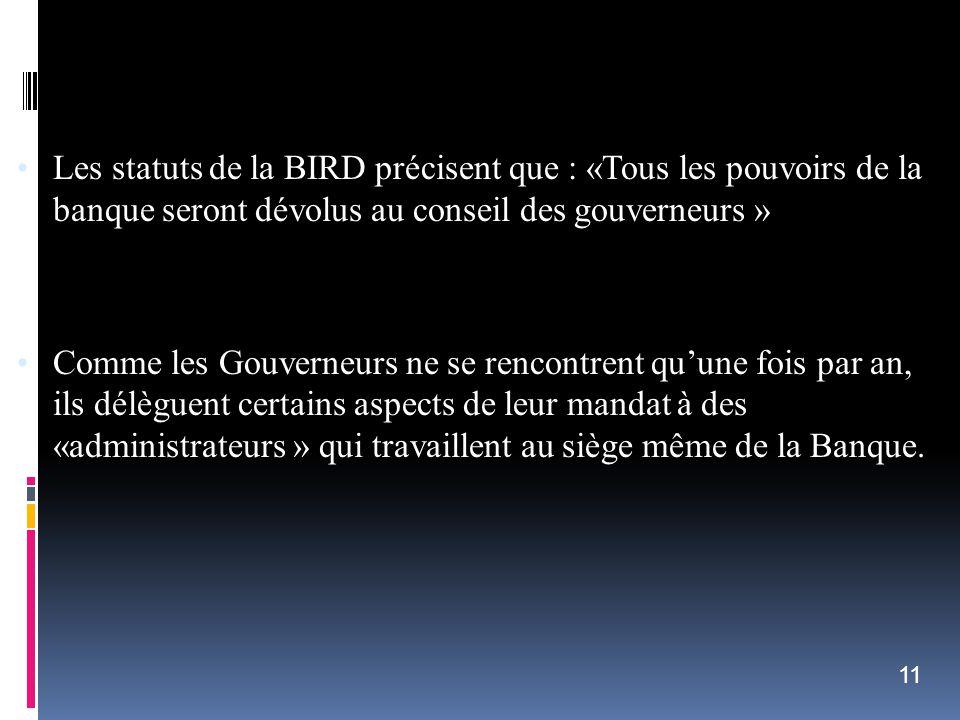 Les statuts de la BIRD précisent que : «Tous les pouvoirs de la banque seront dévolus au conseil des gouverneurs »