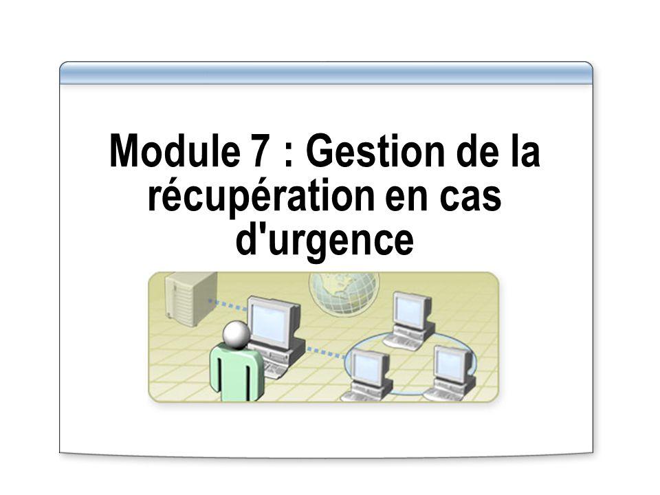 Module 7 : Gestion de la récupération en cas d urgence