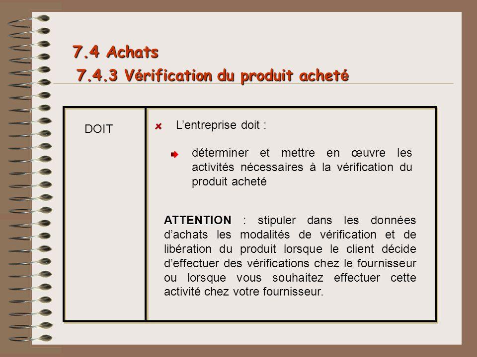 7.4 Achats 7.4.3 Vérification du produit acheté L'entreprise doit :