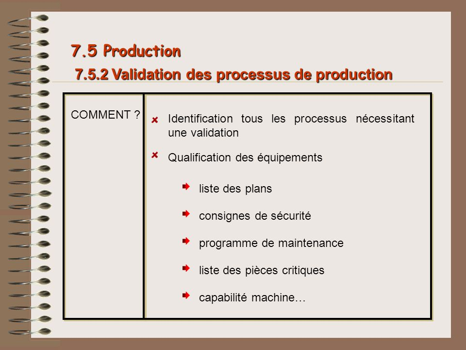 7.5 Production 7.5.2 Validation des processus de production COMMENT