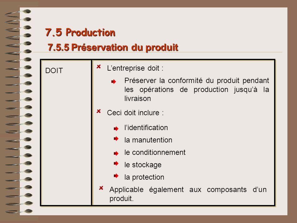 7.5 Production 7.5.5 Préservation du produit L'entreprise doit : DOIT