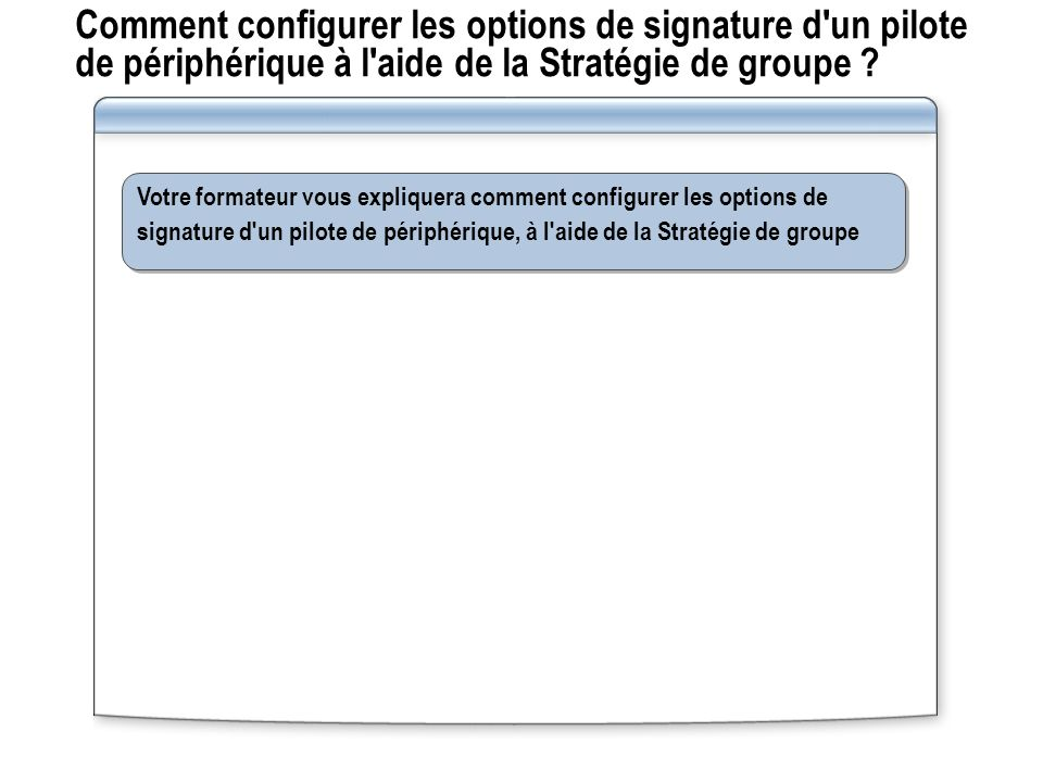 Comment configurer les options de signature d un pilote de périphérique à l aide de la Stratégie de groupe