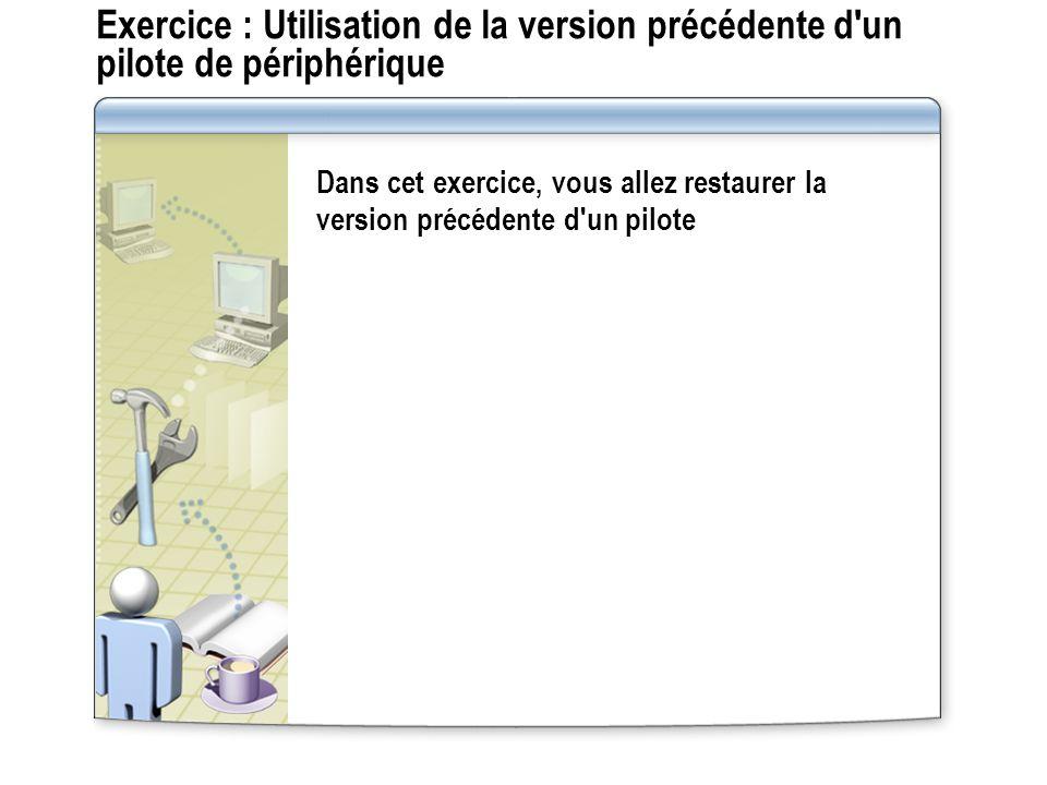 Exercice : Utilisation de la version précédente d un pilote de périphérique