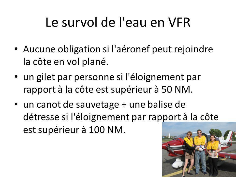 Le survol de l eau en VFR Aucune obligation si l aéronef peut rejoindre la côte en vol plané.