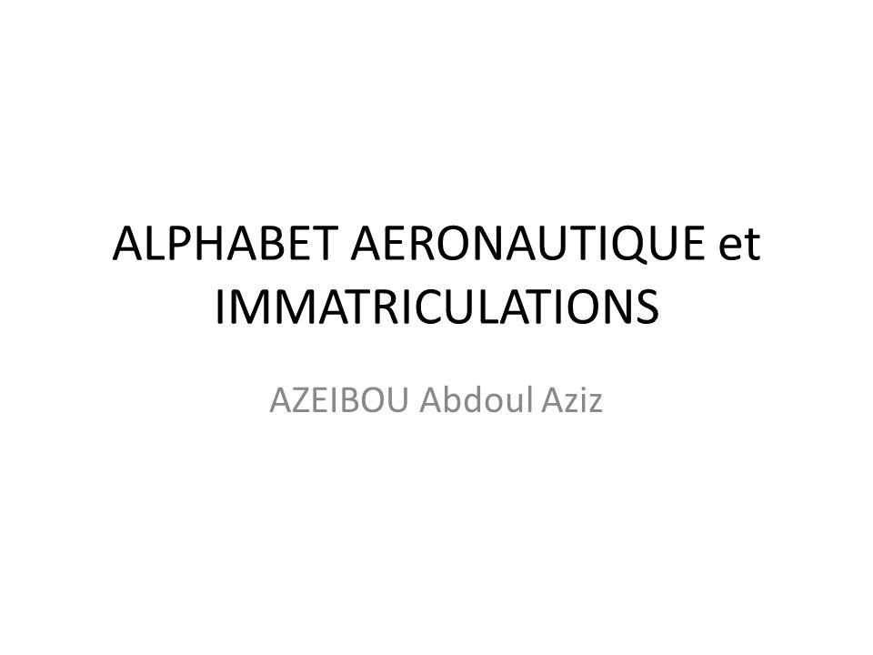 ALPHABET AERONAUTIQUE et IMMATRICULATIONS