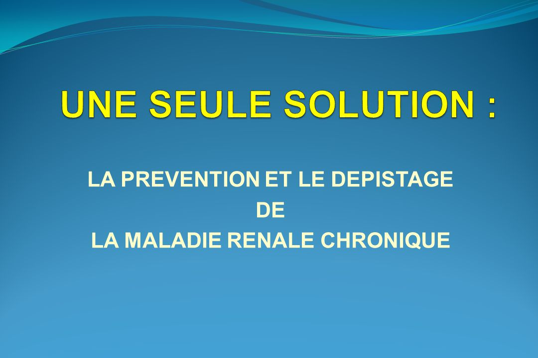 LA PREVENTION ET LE DEPISTAGE DE LA MALADIE RENALE CHRONIQUE