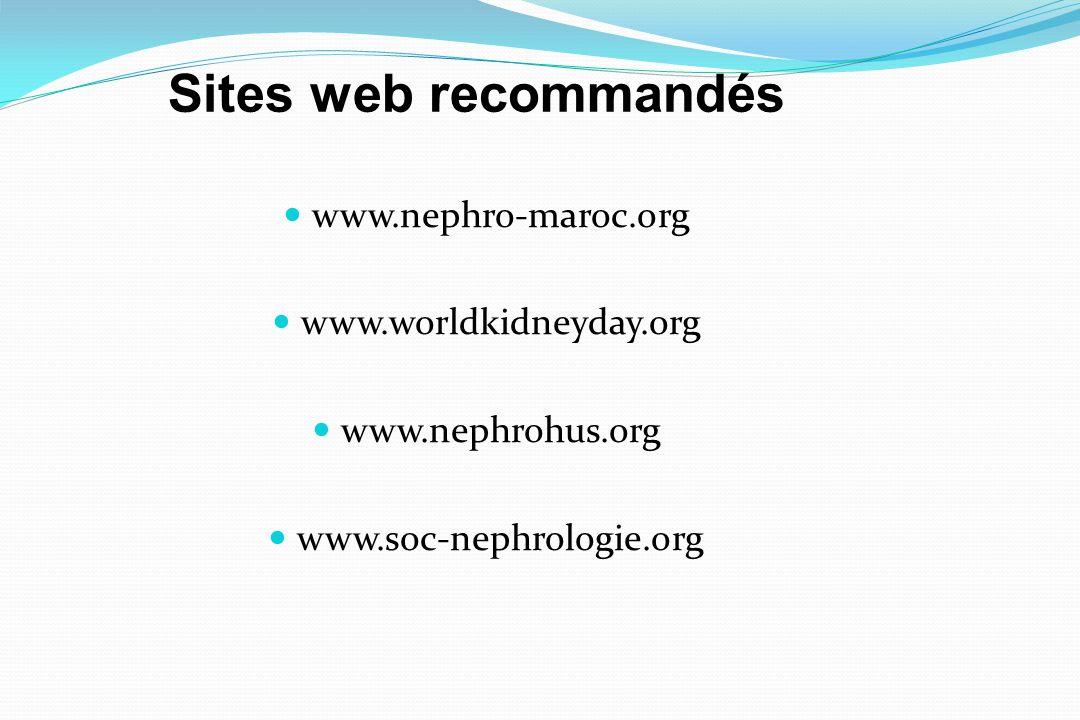 Sites web recommandés www.nephro-maroc.org www.worldkidneyday.org