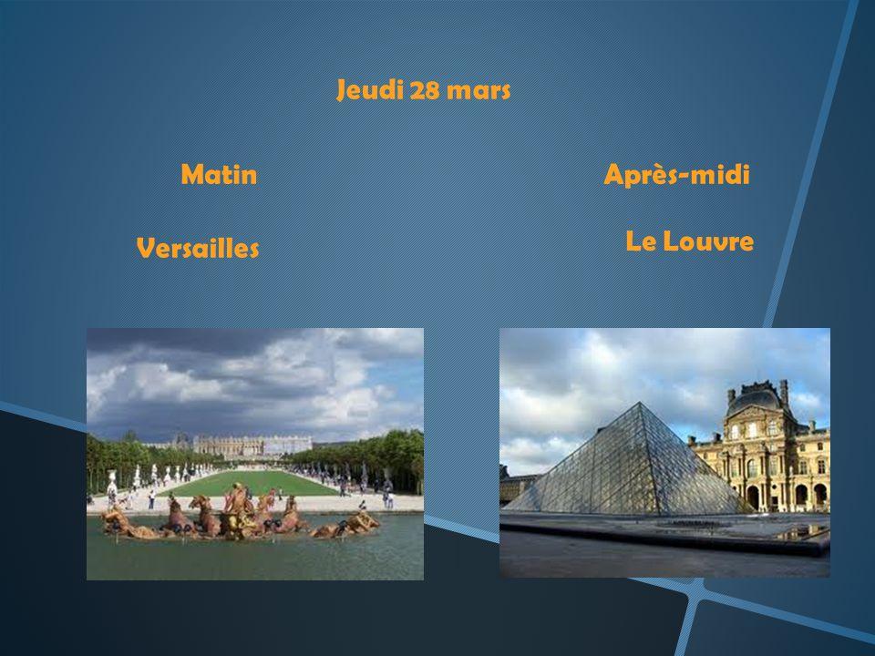 Jeudi 28 mars Matin Après-midi Le Louvre Versailles