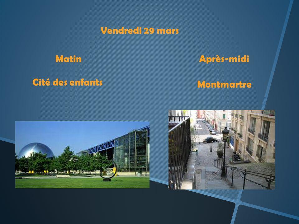 Vendredi 29 mars Matin Après-midi Cité des enfants Montmartre