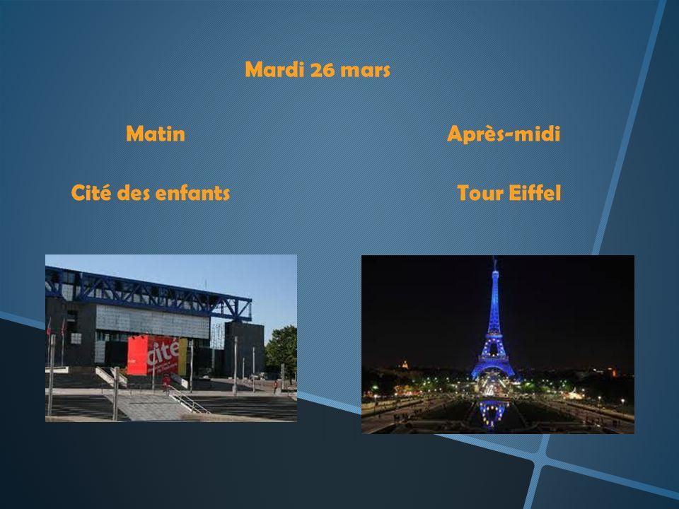 Mardi 26 mars Matin Après-midi Cité des enfants Tour Eiffel
