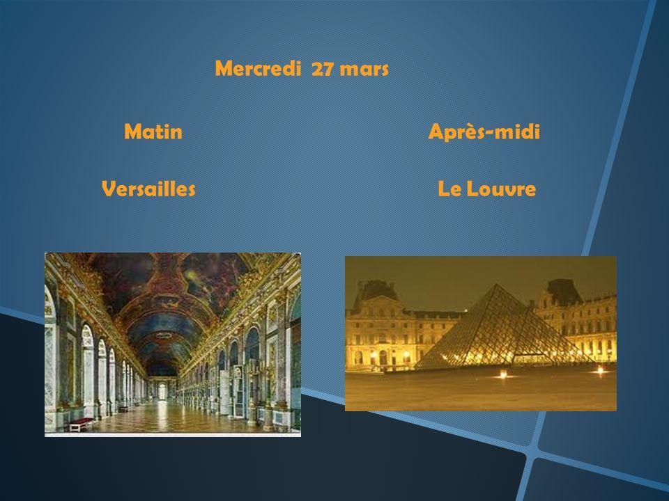 Mercredi 27 mars Matin Après-midi Versailles Le Louvre