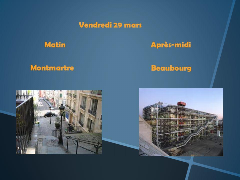 Vendredi 29 mars Matin Après-midi Montmartre Beaubourg