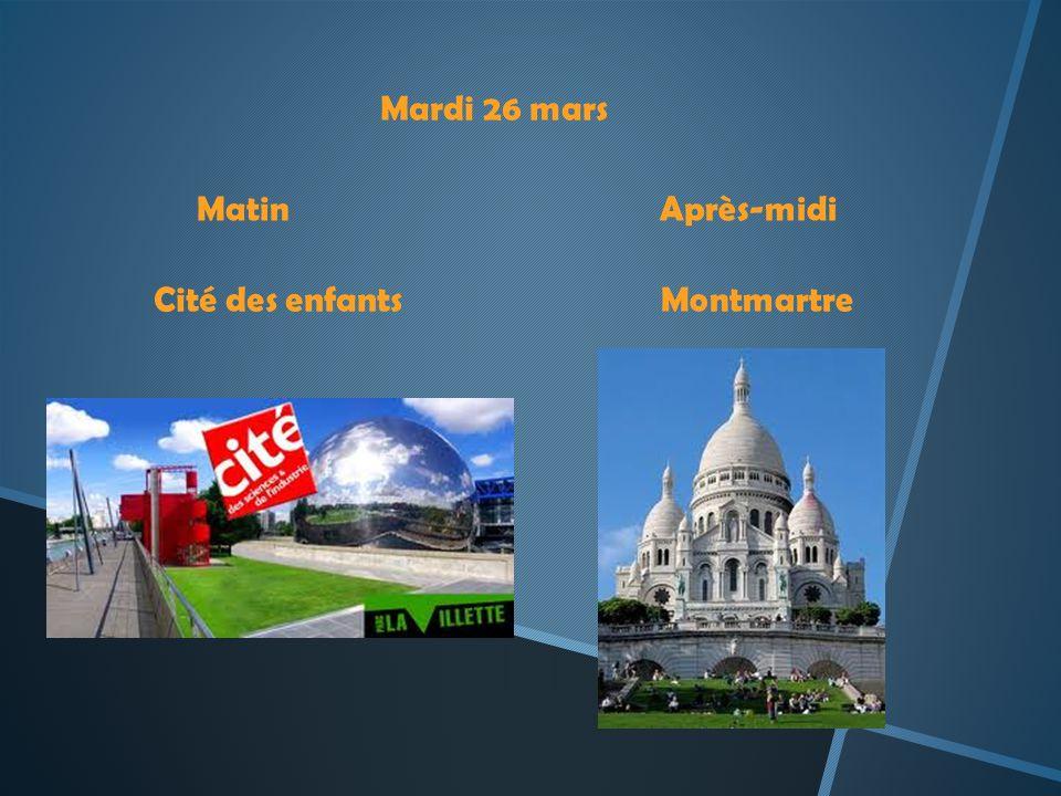 Mardi 26 mars Matin Après-midi Cité des enfants Montmartre