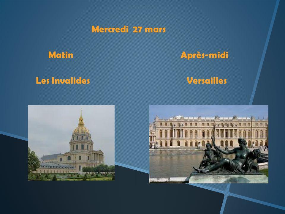 Mercredi 27 mars Matin Après-midi Les Invalides Versailles