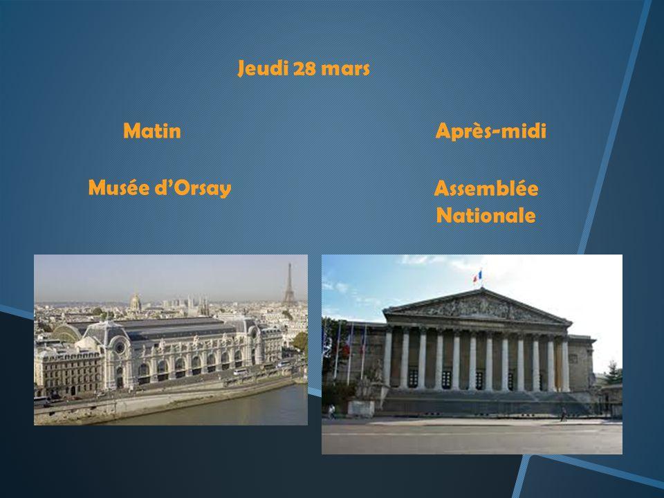 Jeudi 28 mars Matin Après-midi Musée d'Orsay Assemblée Nationale