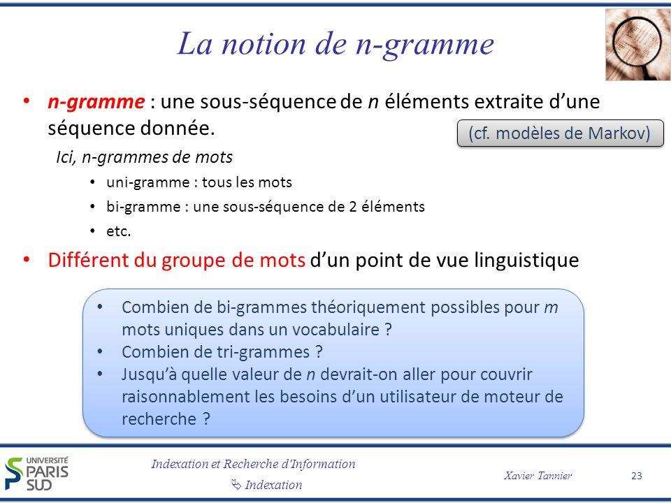 La notion de n-gramme n-gramme : une sous-séquence de n éléments extraite d'une séquence donnée. Ici, n-grammes de mots.