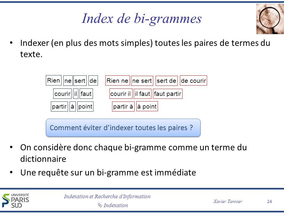 Index de bi-grammes Indexer (en plus des mots simples) toutes les paires de termes du texte.