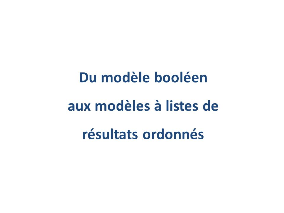 Du modèle booléen aux modèles à listes de résultats ordonnés