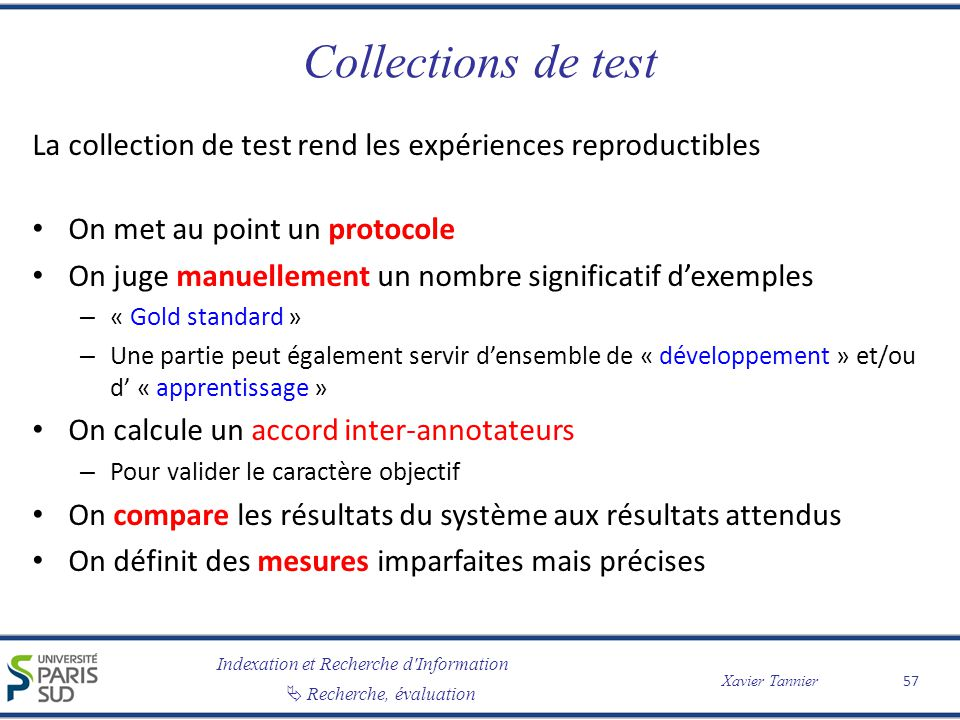 Collections de test La collection de test rend les expériences reproductibles. On met au point un protocole.