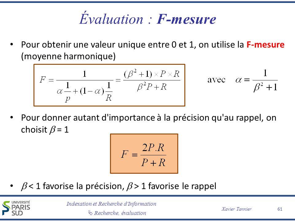 Évaluation : F-mesure Pour obtenir une valeur unique entre 0 et 1, on utilise la F-mesure (moyenne harmonique)