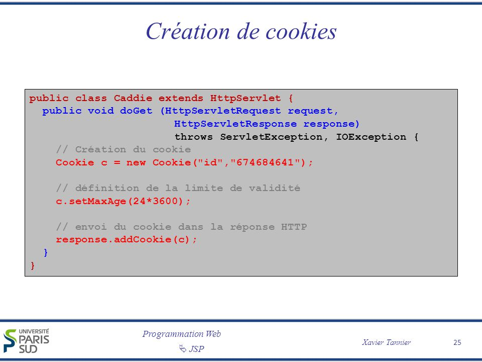 Création de cookies public class Caddie extends HttpServlet {