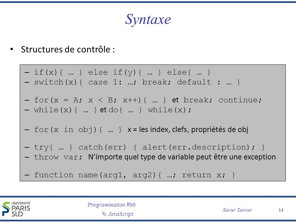 Syntaxe Structures de contrôle : if(x){ … } else if(y){ … } else{ … }