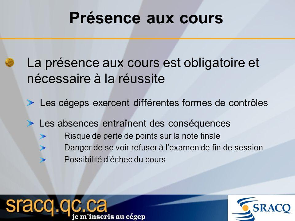 Présence aux cours La présence aux cours est obligatoire et nécessaire à la réussite. Les cégeps exercent différentes formes de contrôles.