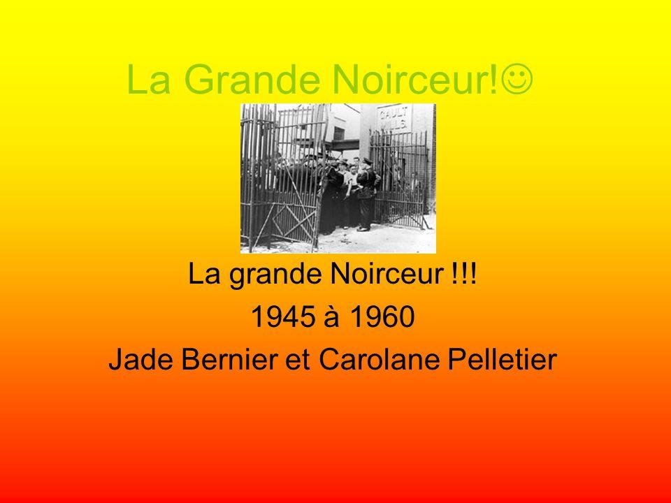 La grande Noirceur !!! 1945 à 1960 Jade Bernier et Carolane Pelletier