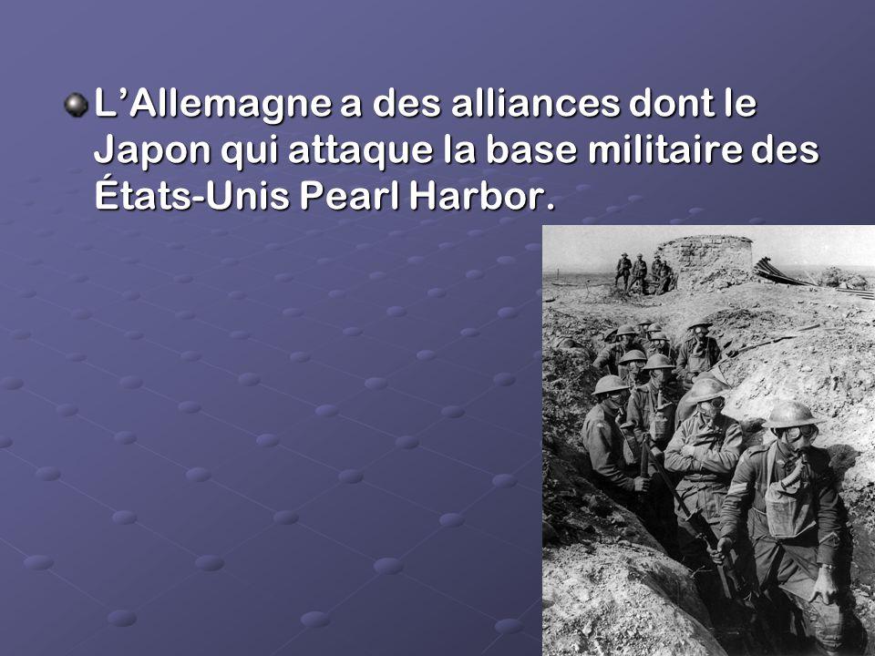 L'Allemagne a des alliances dont le Japon qui attaque la base militaire des États-Unis Pearl Harbor.