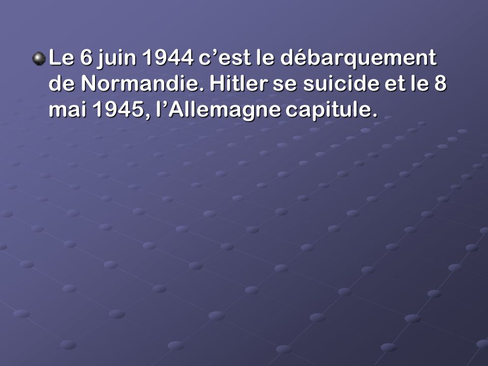 Le 6 juin 1944 c'est le débarquement de Normandie